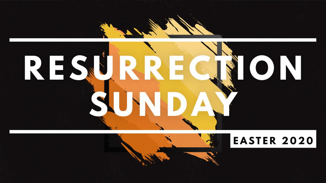 Resurrection Sunday - Easter 2020