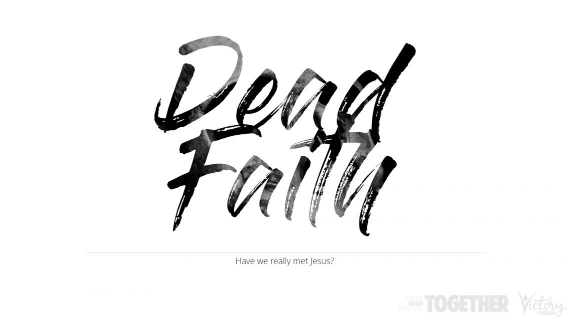 Dead Faith: Have we really met Jesus?