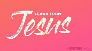 Learn from Jesus