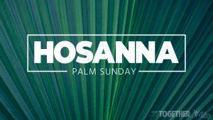 Hosanna | Palm Sunday